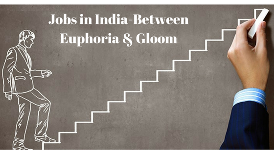 Jobs in India-Between Euphoria & Gloom